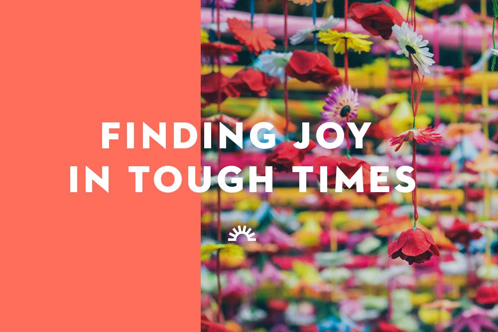 Finding Joy in Tough Times
